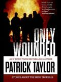 Only Wounded: Stories of the Irish Troubles