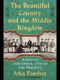 The Beautiful Country and the Middle Kingdom: America and China, 1776 to the Present