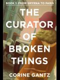 The Curator of Broken Things Book 1: From Smyrna to Paris
