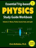 Essential Trig-based Physics Study Guide Workbook: Waves, Fluids, Sound, Heat, and Light