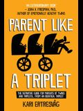 Parent like a Triplet: The Definitive Guide for Parents of Twins and Triplets...from an Identical Triplet
