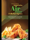 Instant Vortex Air Fryer Cookbook for Beginners: Crispy Recipes to Bake, Grill and Roast. Heal Your Body, Burn Fat and Prevent Hypertension in a Few S