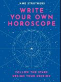 Write Your Own Horoscope: Your Stars, Your Path, Your Life