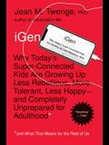 iGen: Why Today's Super-Connected Kids Are Growing Up Less Rebellious, More Tolerant, Less Happy--And Completely Unprepared