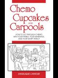 Chemo, Cupcakes and Carpools: How To Go Through Chemo With Your Family, Your Marriage And Your Sanity Intact