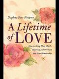 A Lifetime of Love: How to Bring More Depth, Meaning and Intimacy Into Your Relationship (Lasting Love, Deeper Intimacy, & Soul Connection