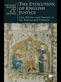 The Evolution of English Justice: Law, Politics and Society in the Fourteenth Century