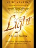 The Light: A Book of Knowing: How to Shine Your Light Brighter and Live in the Spiritual Heart