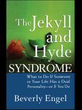 The Jekyll and Hyde Syndrome: What to Do If Someone in Your Life Has a Dual Personality - Or If You Do