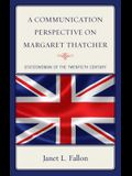 A Communication Perspective on Margaret Thatcher: Stateswoman of the Twentieth Century
