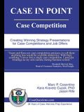 Case in Point: Case Competition: Creating Winning Strategy Presentations for Case Competitions and Job Offers
