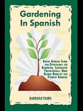 Gardening In Spanish: Useful Spanish Terms and Expressions for Gardeners, Landscaper Professionals, Horticulturalists and Produce Growers