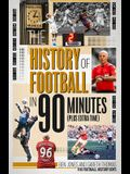 The History of Football in 90 Minutes: (Plus Extra-Time)