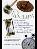 Time's Pendulum: From Sundials to Atomic Clocks, the Fascinating History of Tfrom Sundials to Atomic Clocks, the Fascinating History of