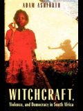 Witchcraft, Violence, and Democracy in South Africa