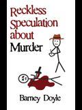 Reckless Speculation about Murder