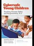 Cybersafe Young Children: Teaching Internet Safety and Responsibility, K-3