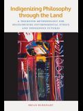Indigenizing Philosophy Through the Land: A Trickster Methodology for Decolonizing Environmental Ethics and Indigenous Futures