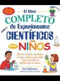 El Libro Completo de Experimentos Cientificos Para Ninos / The Everything Kids': ¡Hierve El Hielo, Haz Flotar El Agua, Mide La Gravedad Y Pon a Prueba