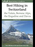 Best Hiking in Switzerland in the Valais, Bernese Alps, the Engadine and Davos: Over 100 Hikes in the Spectacular Swiss Alps