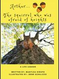 Arthur... the Squirrel Who Was Afraid of Heights: A Life Lesson