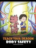 Teach Your Dragon Body Safety: A Story About Personal Boundaries, Appropriate and Inappropriate Touching