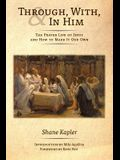 Through, With, and In Him: The Prayer Life of Jesus and How to Make It Our Own