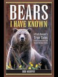 Bears I Have Known: A Park Ranger's True Tales from Yellowstone & Glacier National Parks