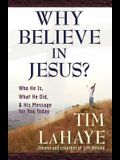 Why Believe in Jesus?: Who He Is, What He Did, & His Message for You Today (Lahaye, Tim F.)