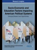 Socio-Economic and Education Factors Impacting American Political Systems: Emerging Research and Opportunities
