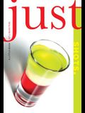 Just Shots: A Little Book of Liquid Fun