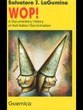 Wop!: A Documentary History of Anti-Italian Discrimination