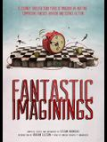 Fantastic Imaginings: A Journey Through 3500 Years of Imaginative Writing, Comprising Fantasy, Horror, and Science Fiction