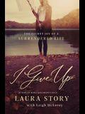 I Give Up: The Secret Joy of a Surrendered Life