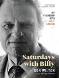 Saturdays with Billy: My Friendship with Billy Graham