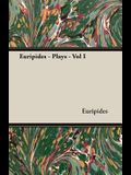 Euripides - Plays - Vol I