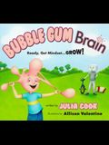 Bubble Gum Brain: Ready, Get Mindset...Grow!