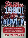 Phillies 1980!: Mike Schmidt, Steve Carlton, Pete Rose, and Philadelphia's First World Series Championship
