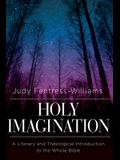 Holy Imagination: A Literary and Theological Introduction to the Whole Bible