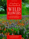 A Gardener's Encyclopedia of Wildflowers: How to Grow and Use Over 200 Beautiful Wildflowers
