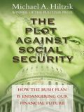 The Plot Against Social Security: How the Bush Administration Is Endangering Our Financial Future