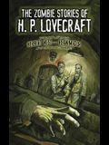 The Zombie Stories of H. P. Lovecraft: Featuring Herbert West--Reanimator and More!