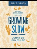 Growing Slow Bible Study: A 6-Week Guided Journey to Un-Hurrying Your Heart