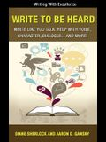 Write to Be Heard: Write Like You Talk: Help with Voice, Character, Dialogue... and More!