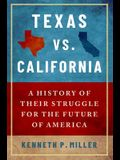 Texas vs. California: A History of Their Struggle for the Future of America