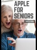 Apple For Seniors: A Simple Guide to iPad, iPhone, Mac, Apple Watch, and Apple TV