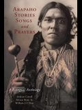 Arapaho Stories, Songs, and Prayers: A Bilingual Anthology