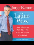 The Latino Wave CD: How Hispanics Will Elect the Next American President