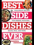 Best Side Dishes Ever: Foolproof Recipes for Greens, Potatoes, Beans, Rice, and More