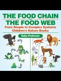The Food Chain vs. The Food Web - From Simple to Complex Systems - Children's Nature Books